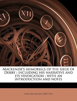 Mackenzie's Memorials of the Siege of Derry  Including His Narrative and Its Vindication; With an Introduction and Notes
