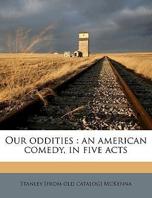 Our Oddities  An American Comedy, in Five Acts