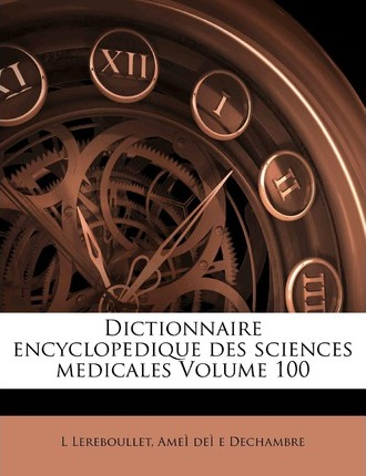 Dictionnaire Encyclopedique Des Sciences Medicales Volume 100