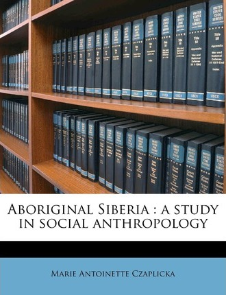 Aboriginal Siberia  A Study in Social Anthropology