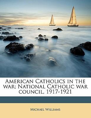 American Catholics in the War  National Catholic War Council, 1917-1921