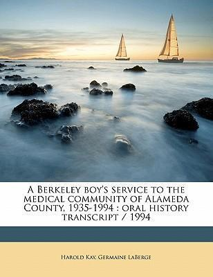 A Berkeley Boy's Service to the Medical Community of Alameda County, 1935-1994  Oral History Transcript / 199