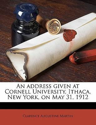An Address Given at Cornell University, Ithaca, New York, on May 31, 1912