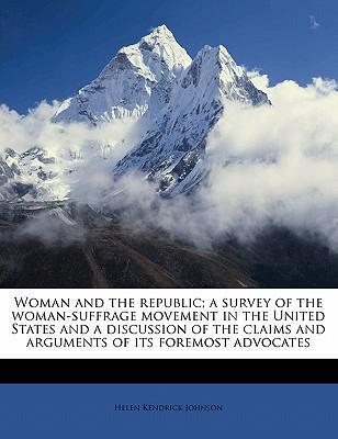 Woman and the Republic; A Survey of the Woman-Suffrage Movement in the United States and a Discussion of the Claims and Arguments of Its Foremost Advocates