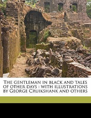 The Gentleman in Black and Tales of Other Days  With Illustrations by George Cruikshank and Others