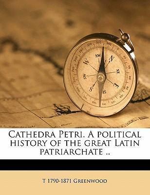 Cathedra Petri. a Political History of the Great Latin Patriarchate ..