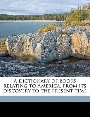 A Dictionary of Books Relating to America, from Its Discovery to the Present Time Volume 2