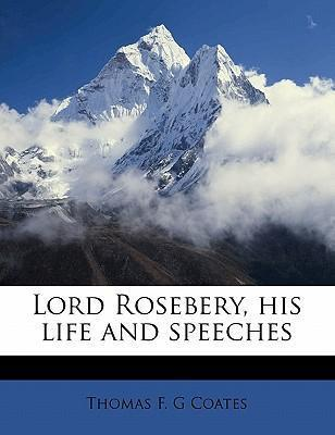 Lord Rosebery, His Life and Speeches, Volume 1