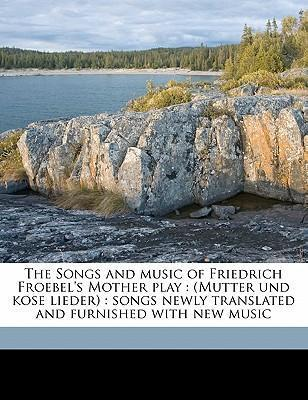 The Songs and Music of Friedrich Froebel's Mother Play