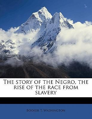 The Story of the Negro, the Rise of the Race from Slavery Volume 02