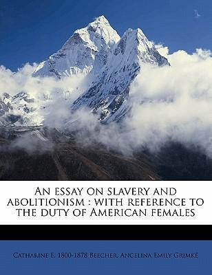 beecher essay on slavery and abolitionism Abolitionist movement summary: the abolitionist movement in the abolitionism in the united states was the movement before and during beecher essay on slavery and.