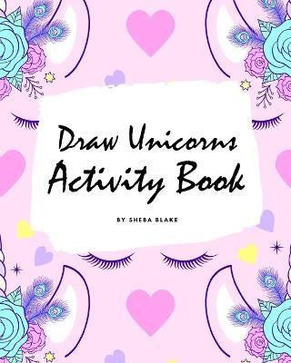 How to Draw Unicorns Activity Book for Children (8x10 Coloring Book / Activity Book)