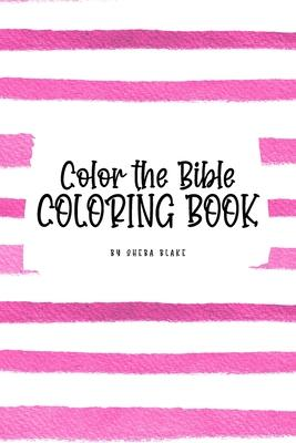 Color the Bible Coloring Book for Children (6x9 Coloring Book / Activity Book)