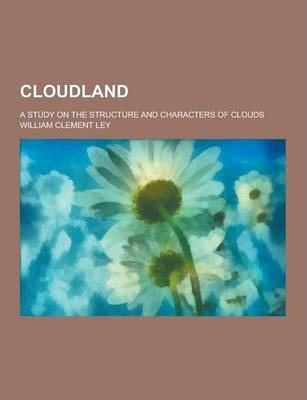 Cloudland; A Study on the Structure and Characters of Clouds