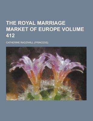 The Royal Marriage Market of Europe Volume 412