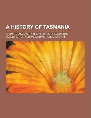 A History of Tasmania; From Its Discovery in 1642 to the Present Time