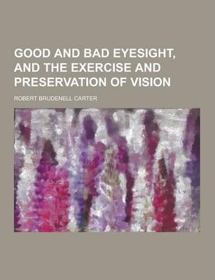 Good and Bad Eyesight, and the Exercise and Preservation of Vision