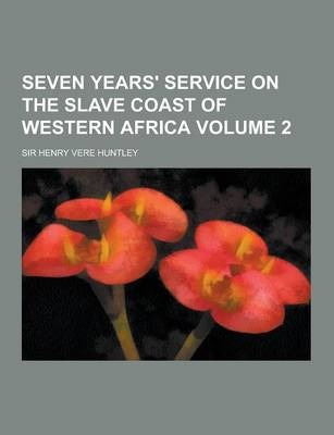 Seven Years' Service on the Slave Coast of Western Africa Volume 2