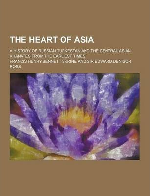 The Heart of Asia; A History of Russian Turkestan and the Central Asian Khanates from the Earliest Times
