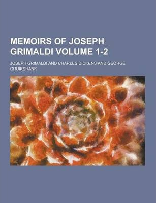 Memoirs of Joseph Grimaldi Volume 1-2