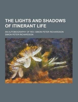 The Lights and Shadows of Itinerant Life; An Autobiography of REV. Simon Peter Richardson
