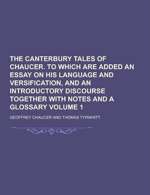 The Canterbury Tales of Chaucer; To Which Are Added an Essay on His ...