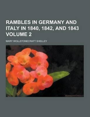 Rambles in Germany and Italy in 1840, 1842, and 1843 Volume 2