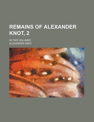 Remains of Alexander Knot, 2; In Two Volumes
