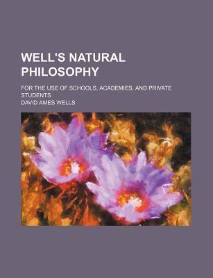 Well's Natural Philosophy; For the Use of Schools, Academies, and Private Students