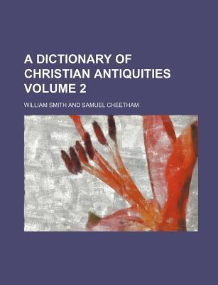 A Dictionary of Christian Antiquities Volume 2