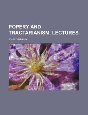Popery and Tractarianism, Lectures