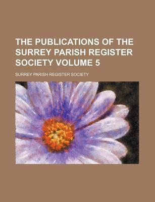 The Publications of the Surrey Parish Register Society Volume 5