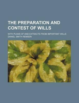 The Preparation and Contest of Wills; With Plans of and Extracts from Important Wills