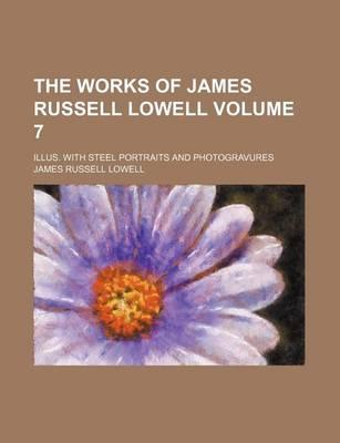 The Works of James Russell Lowell Volume 7; Illus. with Steel Portraits and Photogravures