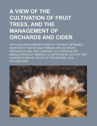 View of the Cultivation of Fruit Trees and the Management of Orchards and Cider