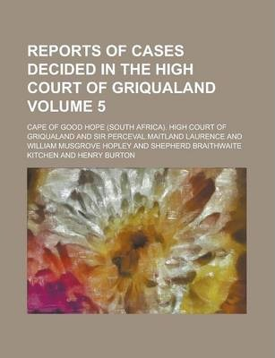 Reports of Cases Decided in the High Court of Griqualand Volume 5