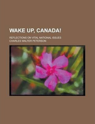 Wake Up, Canada!; Reflections on Vital National Issues