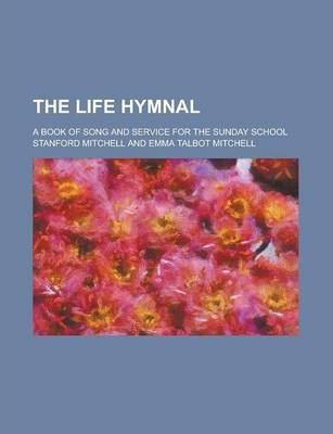 The Life Hymnal; A Book of Song and Service for the Sunday School