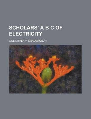 Scholars' A B C of Electricity