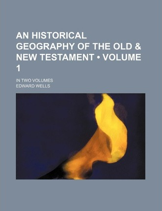 An Historical Geography of the Old and New Testament (Volume 1); In Two Volumes