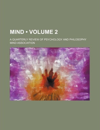 Mind (Volume 2 ); A Quarterly Review of Psychology and Philosophy