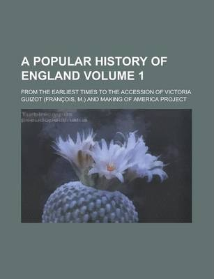 A Popular History of England Volume 1; From the Earliest Times to the Accession of Victoria