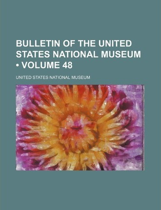 Bulletin of the United States National Museum (Volume 48)