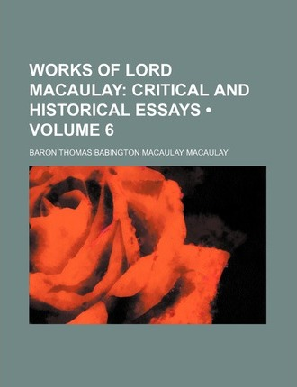 Critical and Historical Essays Volume 6