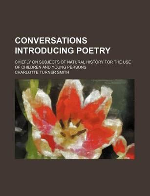 Conversations Introducing Poetry; Chiefly on Subjects of Natural History for the Use of Children and Young Persons