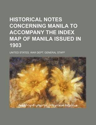 Historical Notes Concerning Manila to Accompany the Index Map of Manila Issued in 1903