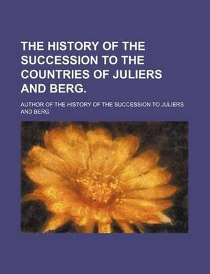 The History of the Succession to the Countries of Juliers and Berg.