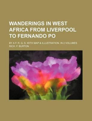 Wanderings in West Africa from Liverpool to Fernando Po;  A F. R. G. S. with Map & Illustration. in 2 Volumes