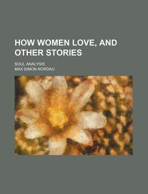 How Women Love, and Other Stories; Soul Analysis