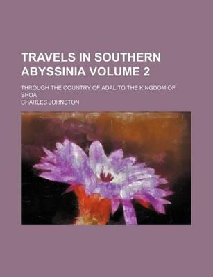 Travels in Southern Assinia Volume 2; Through the Country of Adal to the Kingdom of Shoa